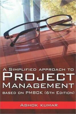 A Simplified Approach to Project Management: Based on Pmbok (6th Edition) (Paper