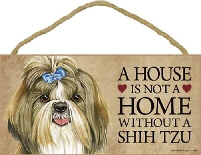 SHIH TZU A House Is Not A Home DOG wood SIGN wall hanging PLAQUE USA MADE puppy