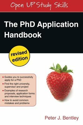 The PhD Application Handbook: Revised Edition (Open Up Study Skills),Peter J Be