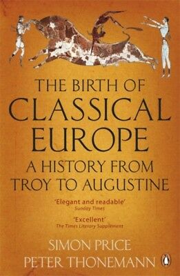 The Birth of Classical Europe: A History from Troy to Augustine (...