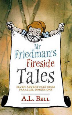 Mr Friedman's fireside tales: seven adventures from parallel dimensions by A. L