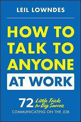 How to Talk to Anyone at Work: 72 Little Tricks for Big Success Communicating on