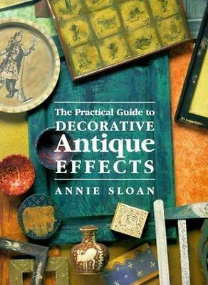 NEW - The Practical Guide To Decorative Antique Effects by Sloan, Annie