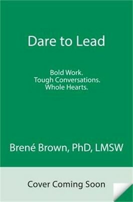 Dare to Lead: Brave Work. Tough Conversations. Whole Hearts. (Hardback or Cased