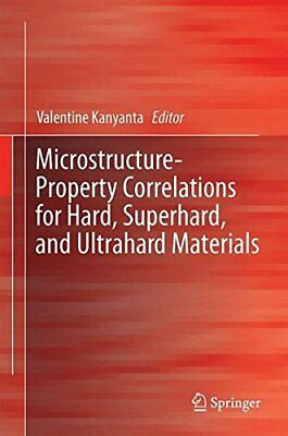 Microstructure-Property Correlations for Hard, , Kanyanta*-