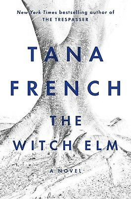 The Witch Elm: A Novel by Tana French Hardcover – October 9, 2018