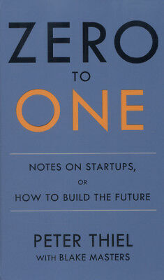 Zero to one: notes on startups, or how to build the future by Blake Masters