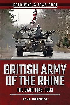 British Army of the Rhine : The Baor, 1945–1993, Paperback by Chrystal, Paul,...