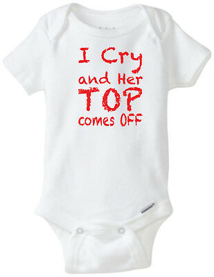 I Cry And Her Top Comes Off  Funny Novelty Baby Unisex Onesie Boy Girl Clothes