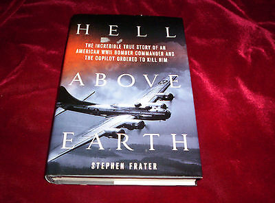 Signed Book Hell Above Earth Stephen Frater B-17 Pilot WWII HBDJ 2012 1st Ed