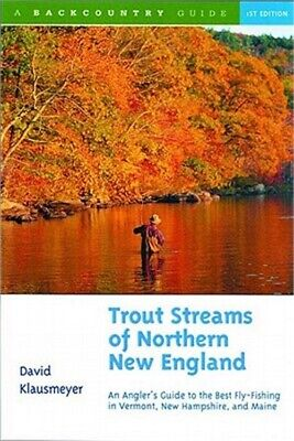 Trout Streams of Northern New England: A Guide to the Best Fly-Fishing in Vermon