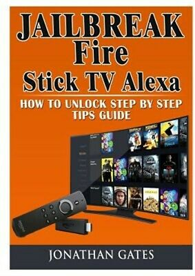 Jailbreak Fire Stick TV Alexa How to Unlock Step by Step Tips Guide (Paperback o