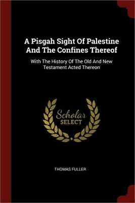 A Pisgah Sight of Palestine and the Confines Thereof: With the History of the Ol