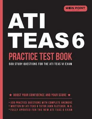 Ati Teas 6 Practice Test Book: 500 Study Questions for the Ati Teas VI Exam by A