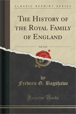 The History of the Royal Family of England, Vol. 1 of 2 (Classic Reprint) (Paper