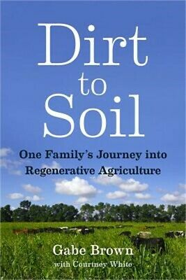 Dirt to Soil: One Family's Journey Into Regenerative Agriculture (Paperback or S