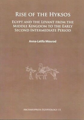 Rise of the Hyksos : Egypt and the Levant from the Middle Kingdom to the Earl...