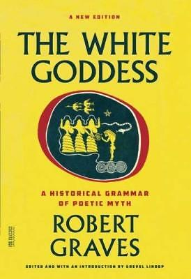 The White Goddess: A Historical Grammar of Poetic Myth Robert Graves Reprint