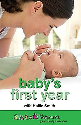 Babys First Year: The Netmums Guide to Being a New Mum, Netmums & Smith, Hollie,