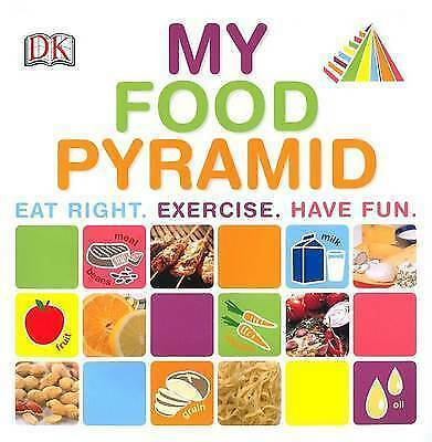 NEW DK  MY FOOD PYRAMID Eat right EXERCISE Have Fun   Dorling Kindersley