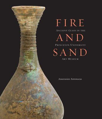 Fire and Sand: Ancient Glass in the Princeton University Art Museum by Antona…