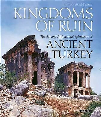 Kingdoms of Ruin : The Art and Architectural Splendours of Ancient Turkey, Ha...