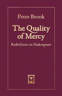 The Quality of Mercy: Reflections on Shakespeare by Peter Brook, NEW Book, FREE