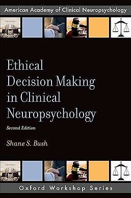 Ethical Decision Making in Clinical Neuropsychology, Paperback by Bush, Shane...
