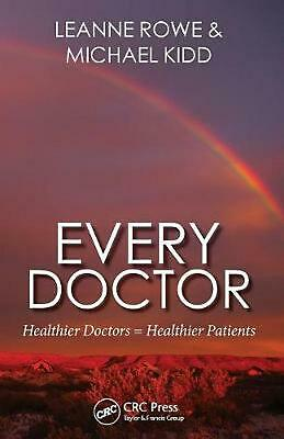 Every Doctor: Healthier Doctors = Healthier Patients by Leanne Rowe Paperback Bo