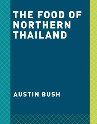 The Food of Northern Thailand by Austin Bush Hardcover Book Free Shipping!