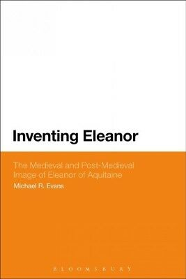 Inventing Eleanor : The Medieval and Post-Medieval Image of Eleanor of Aquita...