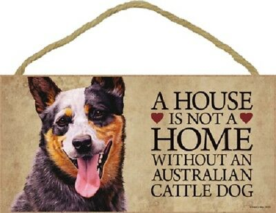 AUSTRALIAN CATTLE DOG A House Is Not A Home WOOD SIGN wall hanging PLAQUE puppy