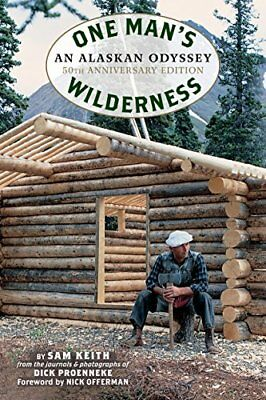 One Man's Wilderness, Revised Edition: An Alaskan Odyssey-Richard Louis Proennek