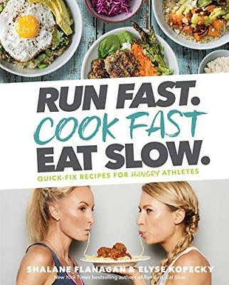 Run Fast. Cook Fast. Eat Slow: Quick-Fix Recipes for Hangry Athletes-Elyse Kopec