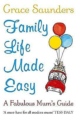 Family Life Made Easy: A Fabulous Mums Guide, Saunders, Grace, Used; Good Book