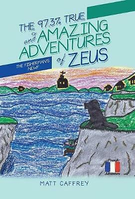 The 97.3% True and Amazing Adventures of Zeus: The Fisherman's Newf by Matt Caff