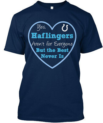 ~ Haflingers - Yes Arent For Everyone But The Best Never Standard Unisex T-shirt