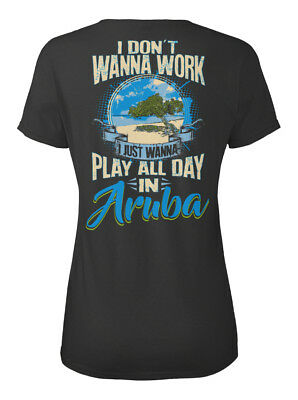 Dont Wanna Work Aruba - I Don't Just Play All Day In Standard Women's T-shirt