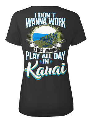 Dont Wanna Work Kauai - I Don't Just Play All Day In Standard Women's T-shirt