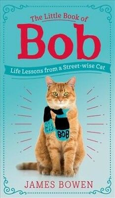 Little Book of Bob : Everyday Wisdom for the Star of 'a Street Cat Named Bob'...