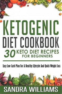 Ketogenic Diet Cookbook : 30 Keto Diet Recipes for Beginners, Easy Low Carb P...