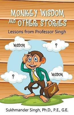 Monkey Wisdom and Other Stories: Lessons from Professor Singh by Ph D.P.E. Singh