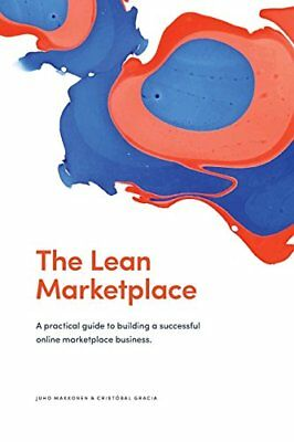 The Lean Marketplace: a Practical Guide to Building a Successful Online Marke…