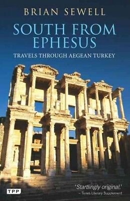South from Ephesus : Travels Through Aegean Turkey, Paperback by Sewell, Bria...