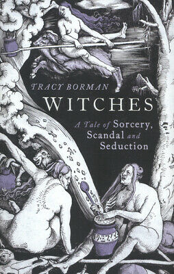 Witches: a tale of sorcery, scandal and seduction by Tracy Borman (Hardback)