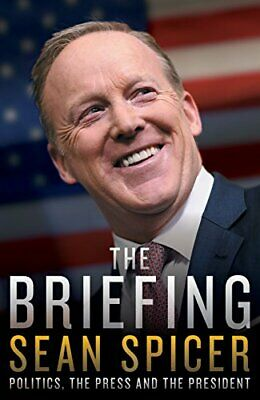 The Briefing: Politics, the Press, and the President by Sean Spicer Book The