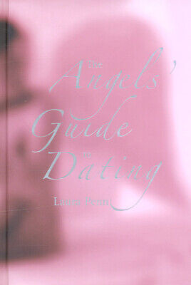The angels' guide to dating by Laura Penn (Hardback)