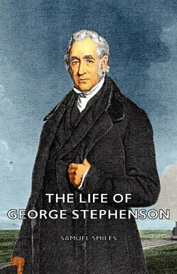 The Life of George Stephenson by Smiles, Samuel Jr. Paperback Book The Fast Free