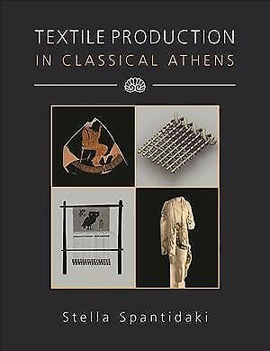 Textile Production in Classical Athens, Hardcover by Spantidaki, Stella, ISBN...