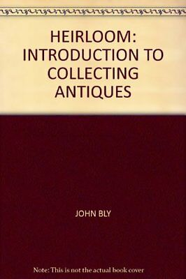 Heirloom: Introduction to Collecting Antiques, Bly, John, Used; Good Book